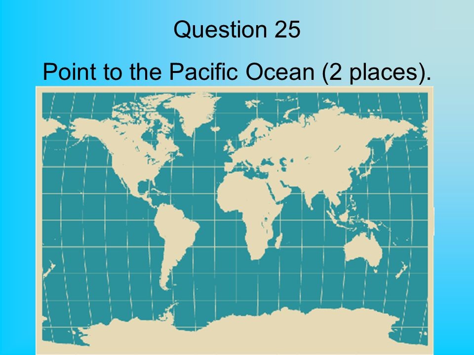 Question 25 Point to the Pacific Ocean (2 places).