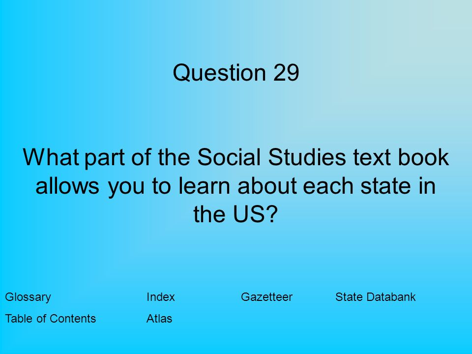 Question 29 What part of the Social Studies text book allows you to learn about each state in the US.