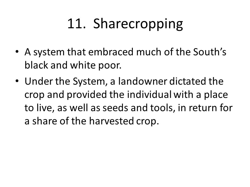 11. Sharecropping A system that embraced much of the South's black and white poor.