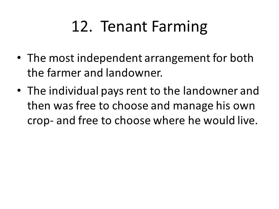 12. Tenant Farming The most independent arrangement for both the farmer and landowner.