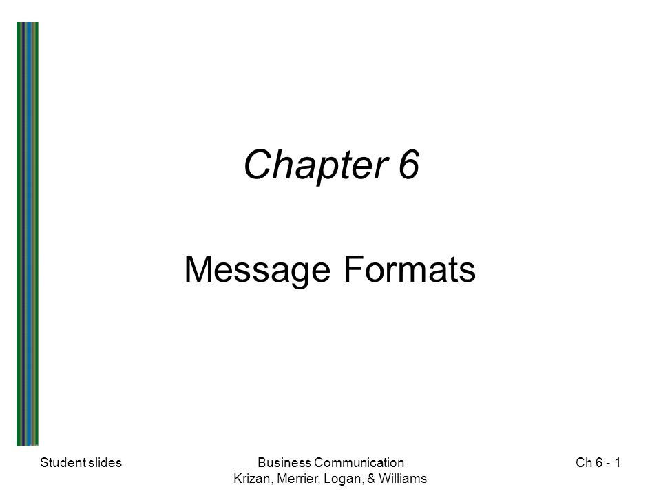 Student slidesBusiness Communication Krizan, Merrier, Logan, & Williams Ch Chapter 6 Message Formats
