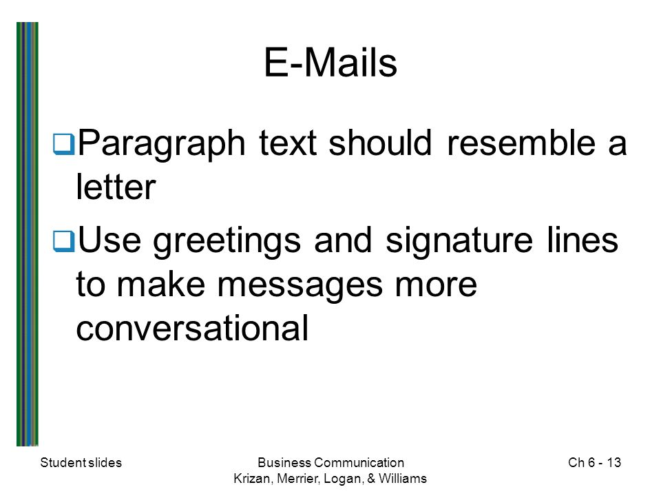 Student slidesBusiness Communication Krizan, Merrier, Logan, & Williams Ch s  Paragraph text should resemble a letter  Use greetings and signature lines to make messages more conversational