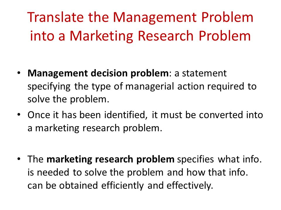 defining management and research problems Figure 13 characteristics of a sound definition of the research problem marketing research serves marketing management by providing information which is.