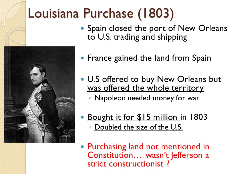 Louisiana Purchase (1803) Spain closed the port of New Orleans to U.S.