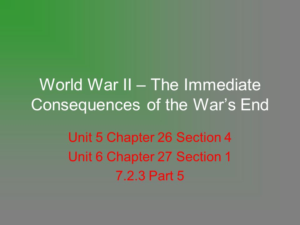 consequences of world war ii and World war ii is often viewed as the last good war in contrast to the wars that followed it — korea and vietnam, primarily world war ii is said to have had a clear purpose: the smashing of nazism and fascism and all the horrible things for which they stood.