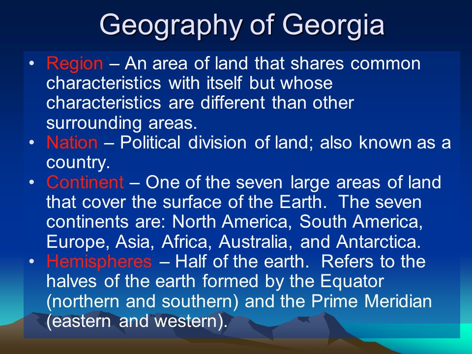 Geography of Georgia Region – An area of land that shares common characteristics with itself but whose characteristics are different than other surrounding areas.