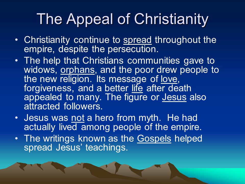 reasons for the widespread appeal of christianity What were the mystery religions other than judaism and christianity  they gradually began to attain a widespread popular influence throughout the roman empire.