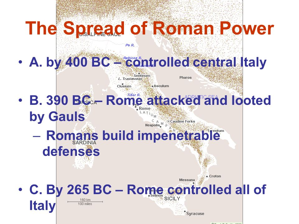 The Spread of Roman Power A. by 400 BC – controlled central Italy B.