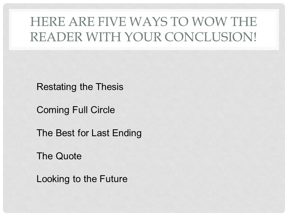 how to conclude your essay it is important to have closure to any  5 conclusions closers end emotional impact an a ha moment