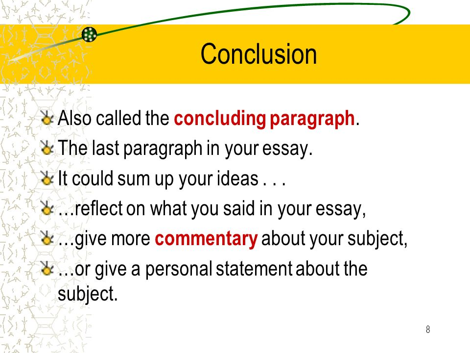 8 Conclusion Also called the concluding paragraph.