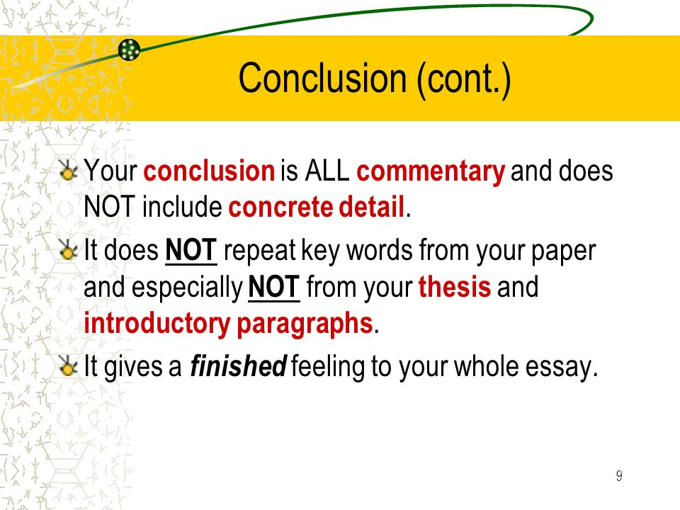 9 Conclusion (cont.) Your conclusion is ALL commentary and does NOT include concrete detail.