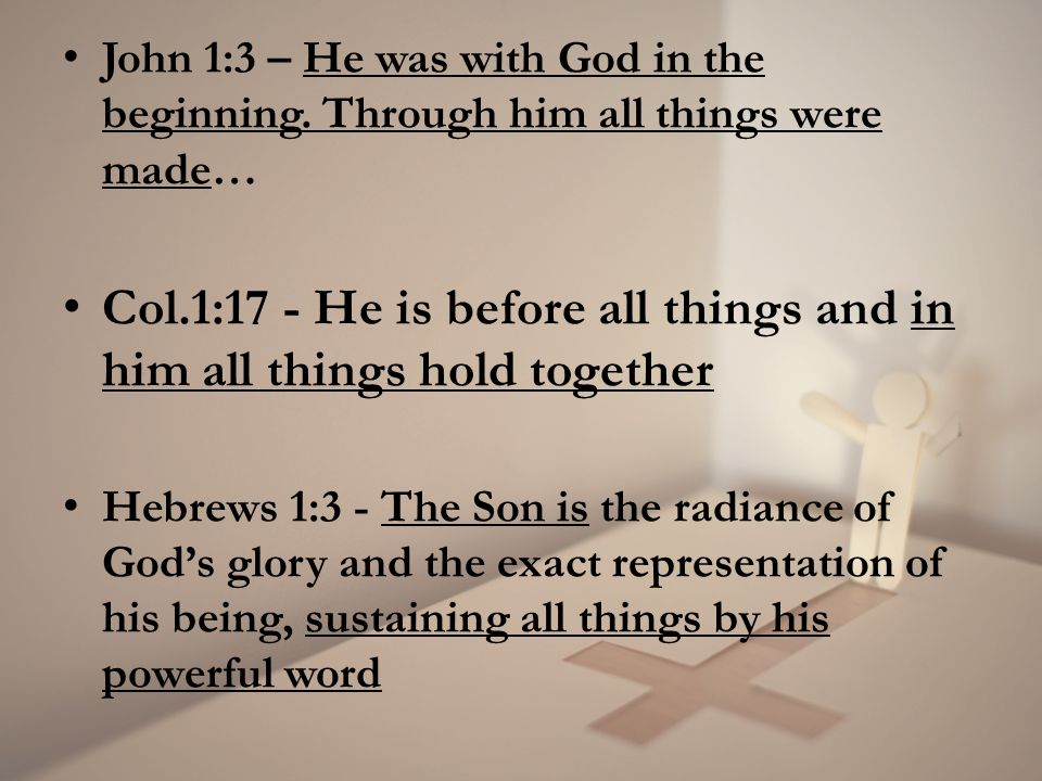 John 1:3 – He was with God in the beginning.