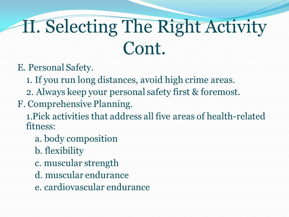 II. Selecting The Right Activity Cont. C. Your Level of Health.