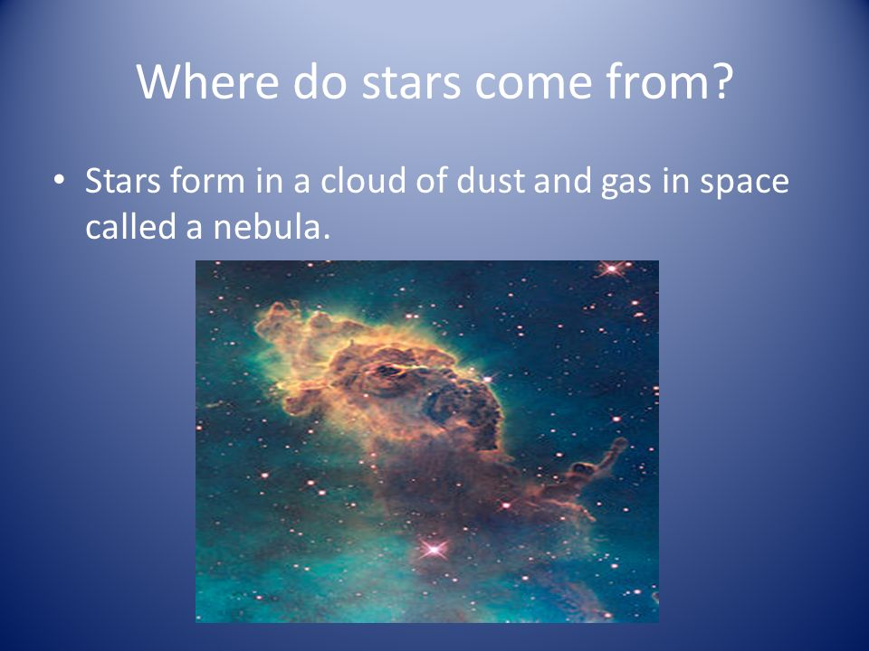 Star Properties. Where do stars come from? Stars form in a cloud ...