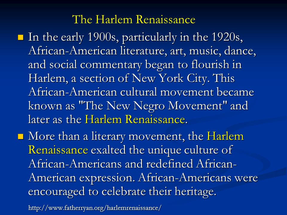 In the early 1900s, particularly in the 1920s, African-American literature, art, music, dance, and social commentary began to flourish in Harlem, a section of New York City.