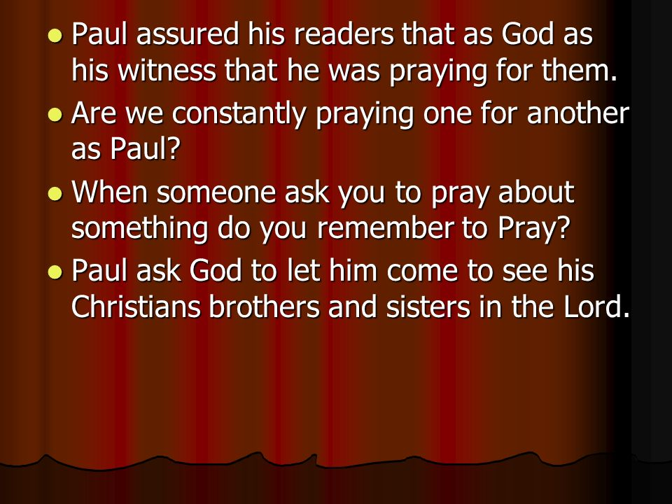 Paul assured his readers that as God as his witness that he was praying for them.