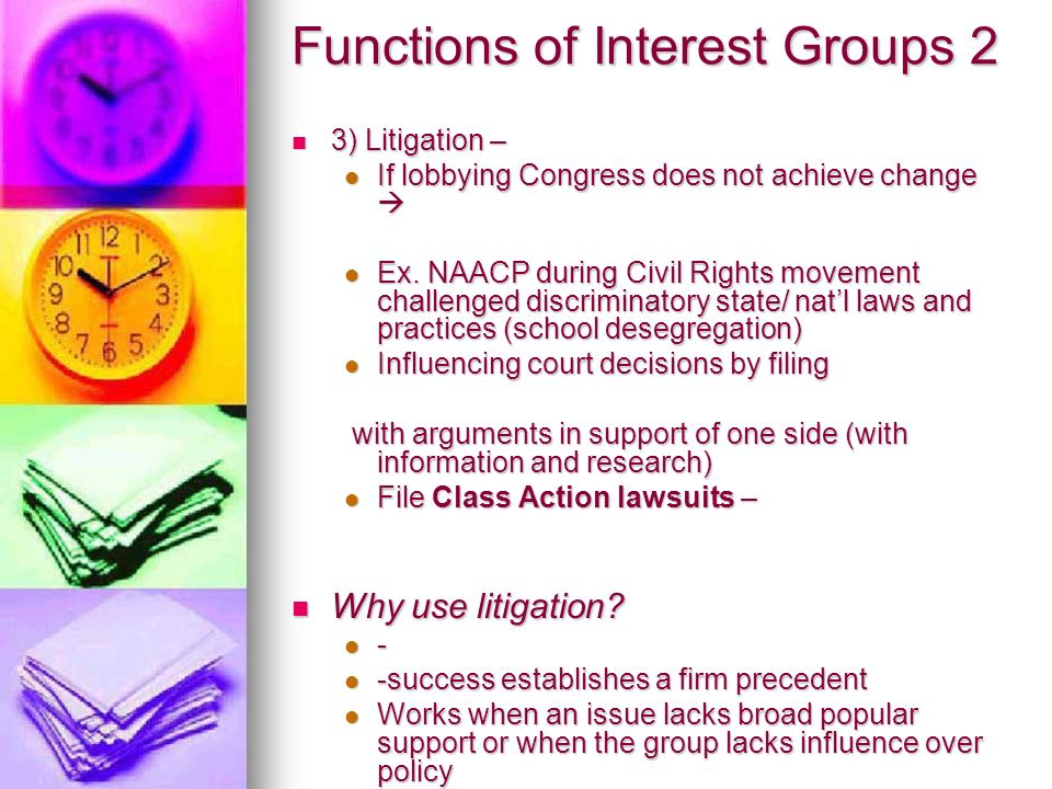 Functions of Interest Groups 2 3) Litigation – 3) Litigation – If lobbying Congress does not achieve change  If lobbying Congress does not achieve change  Ex.