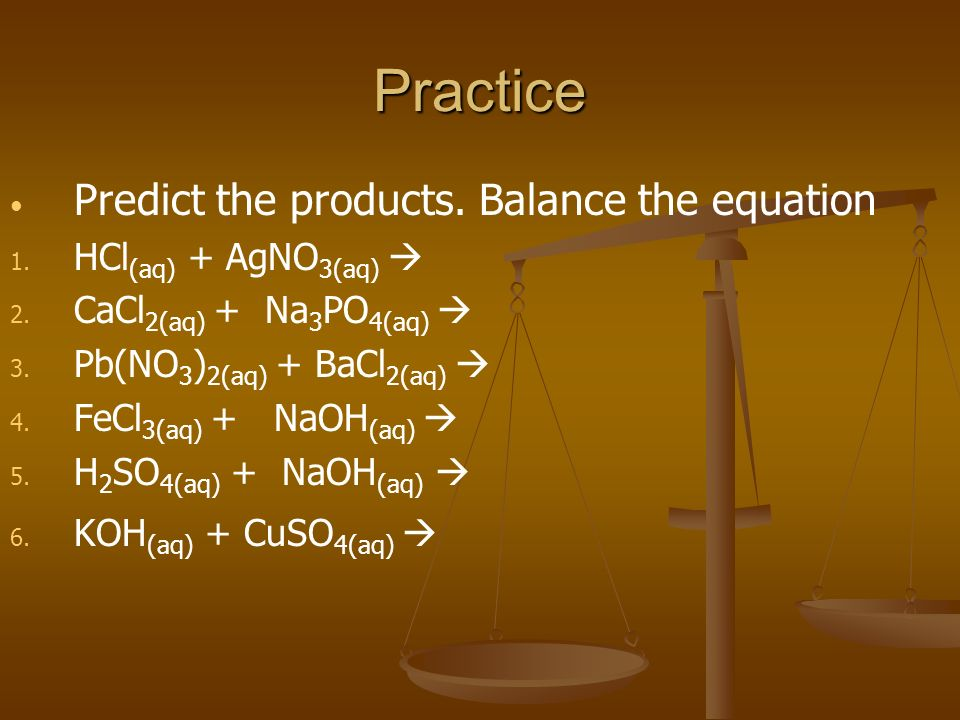 Practice Predict the products. Balance the equation 1.