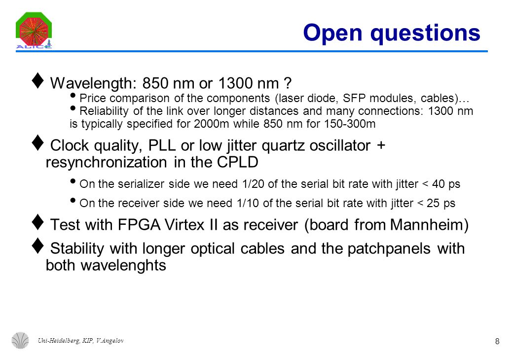 Uni-Heidelberg, KIP, V.Angelov 8 Open questions ♦ Wavelength: 850 nm or 1300 nm .
