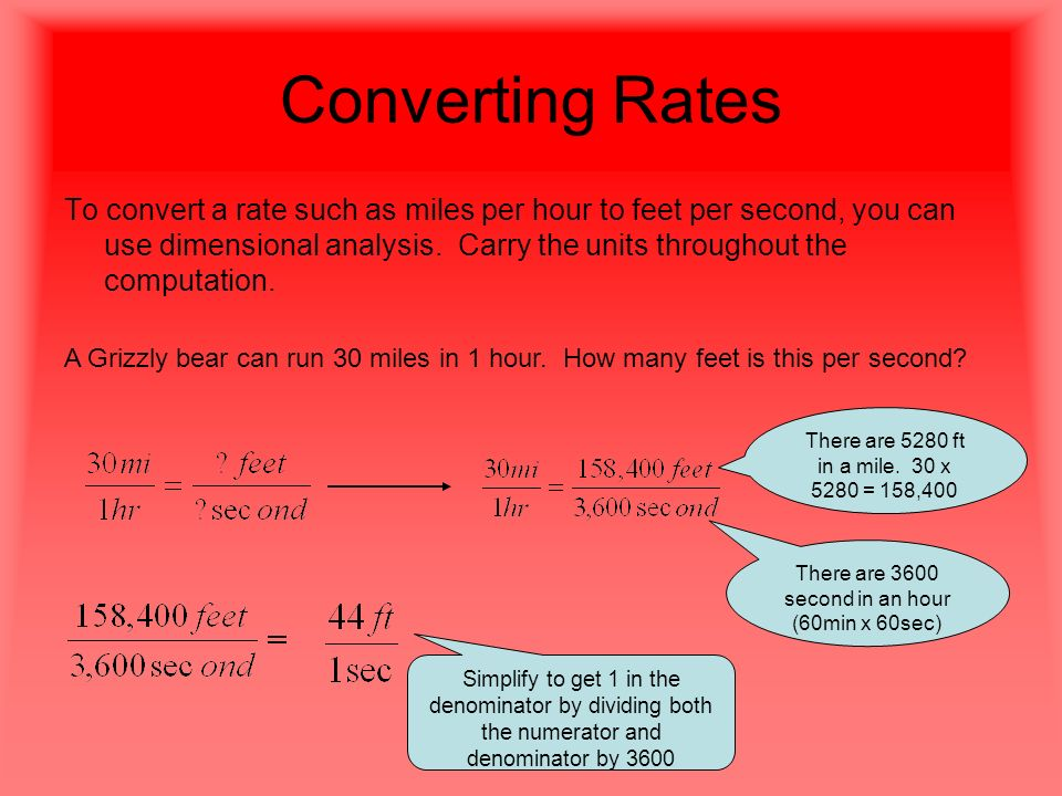 Converting Rates To convert a rate such as miles per hour to feet per second, you can use dimensional analysis.