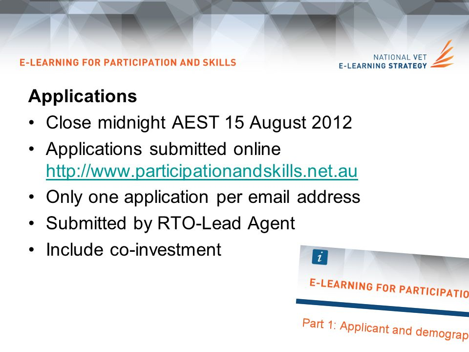 Applications Close midnight AEST 15 August 2012 Applications submitted online     Only one application per  address Submitted by RTO-Lead Agent Include co-investment