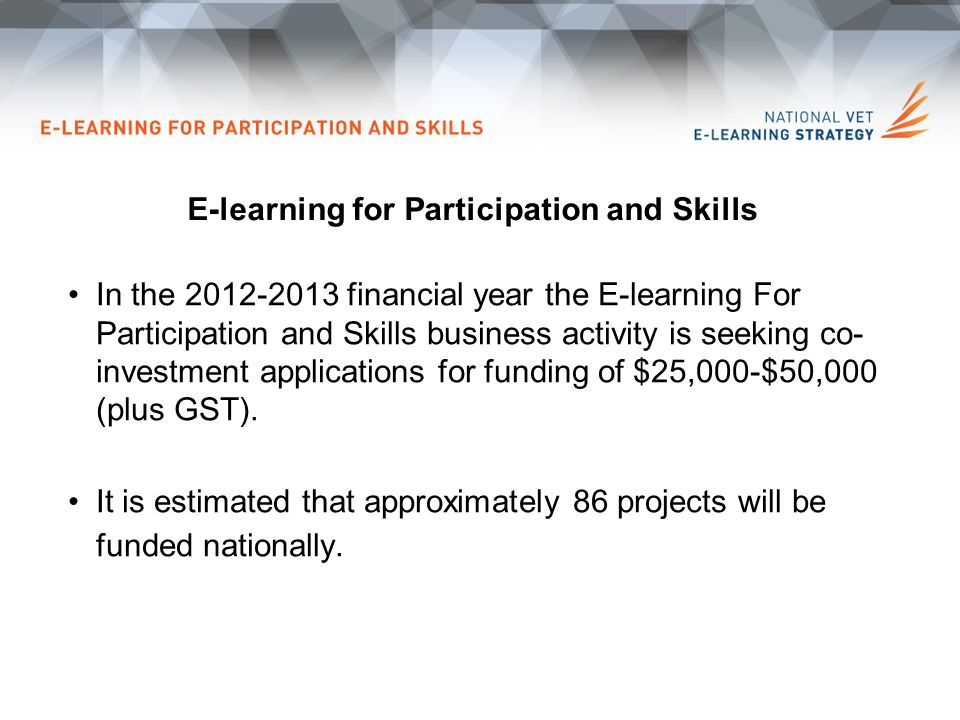 In the financial year the E-learning For Participation and Skills business activity is seeking co- investment applications for funding of $25,000-$50,000 (plus GST).
