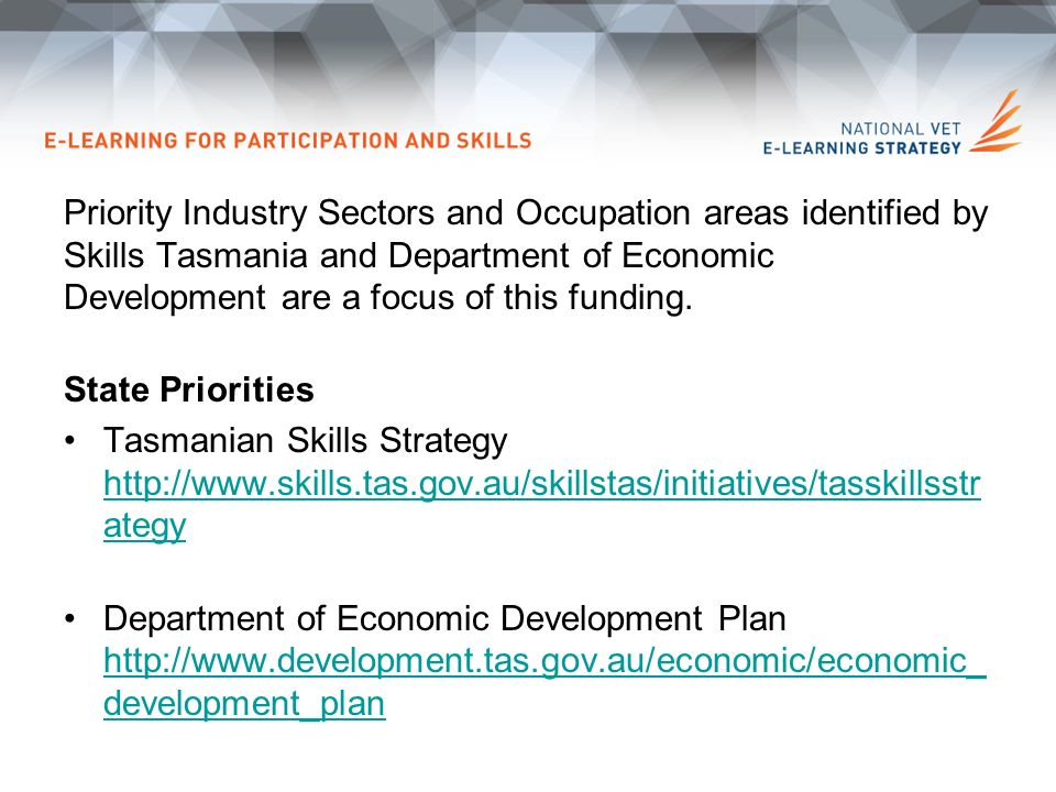 Priority Industry Sectors and Occupation areas identified by Skills Tasmania and Department of Economic Development are a focus of this funding.