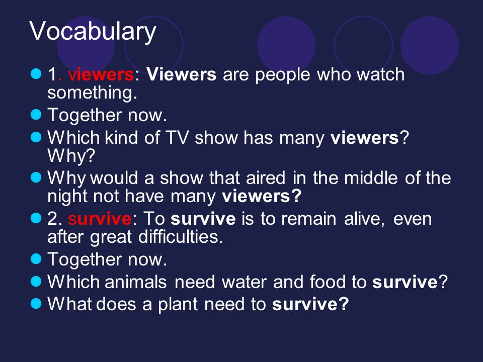 Vocabulary 1. viewers: Viewers are people who watch something.