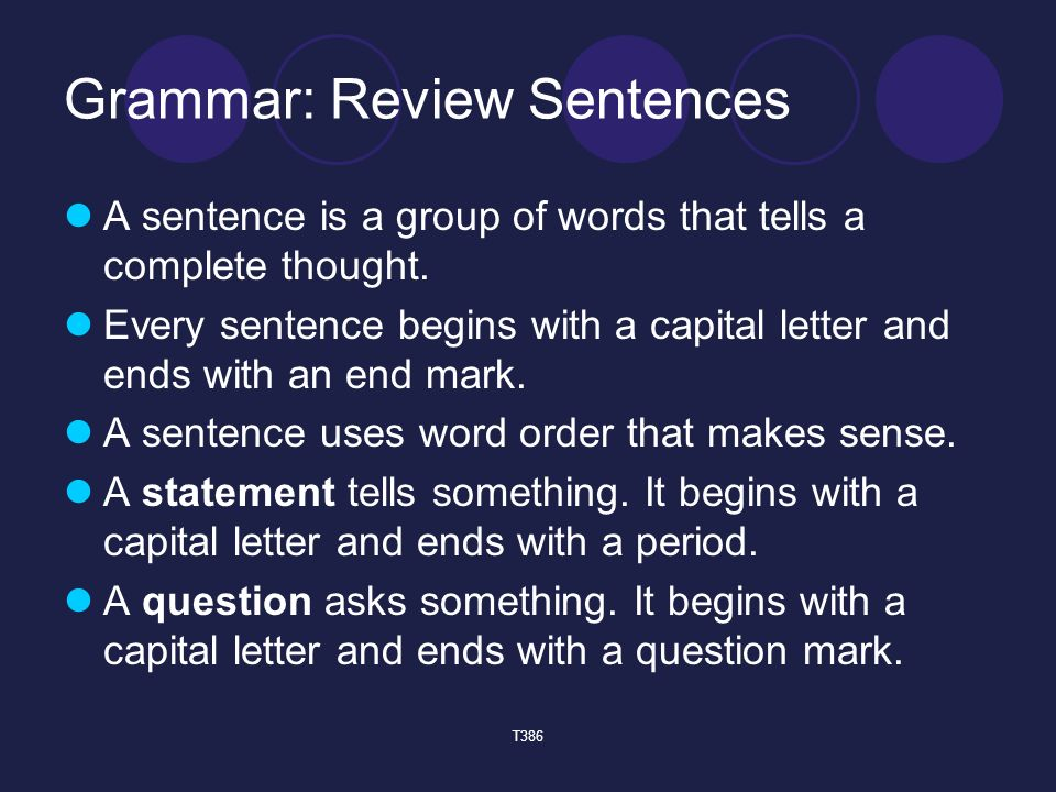 Grammar: Review Sentences A sentence is a group of words that tells a complete thought.