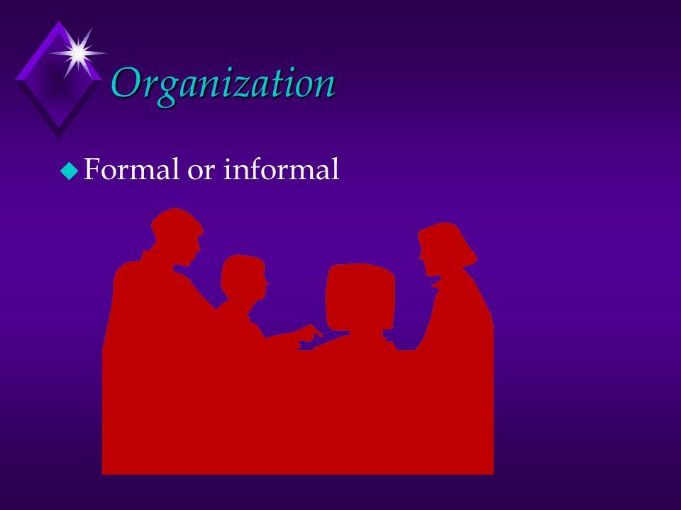 Organization u Formal or informal