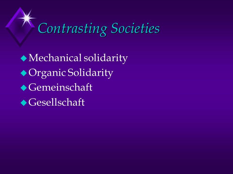 Contrasting Societies u Mechanical solidarity u Organic Solidarity u Gemeinschaft u Gesellschaft