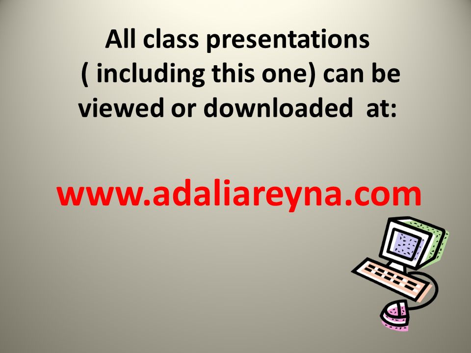 All class presentations ( including this one) can be viewed or downloaded at: