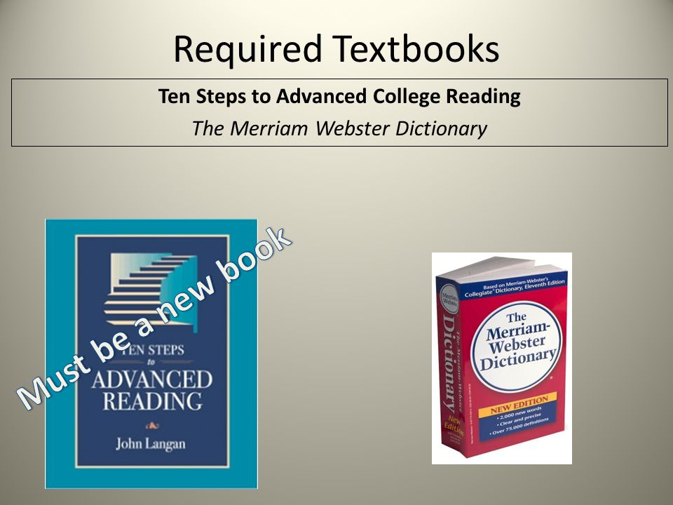 Required Textbooks Ten Steps to Advanced College Reading The Merriam Webster Dictionary