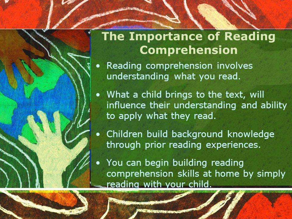 The Importance of Reading Comprehension Reading comprehension involves understanding what you read.