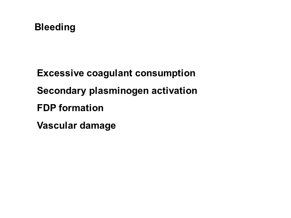 Bleeding Excessive coagulant consumption Secondary plasminogen activation FDP formation Vascular damage