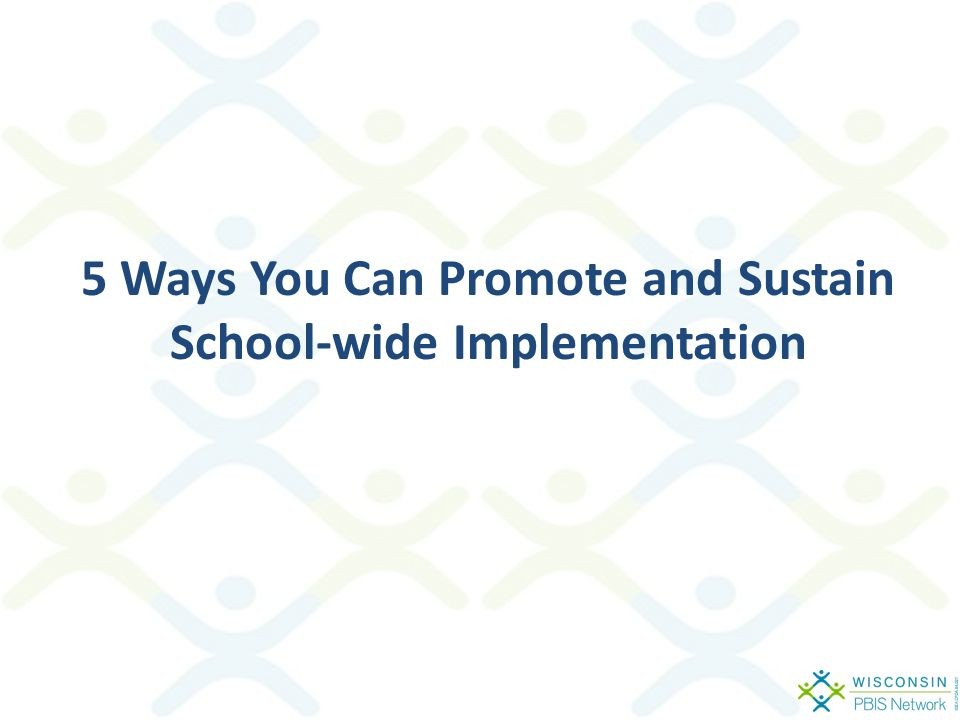 5 Ways You Can Promote and Sustain School-wide Implementation