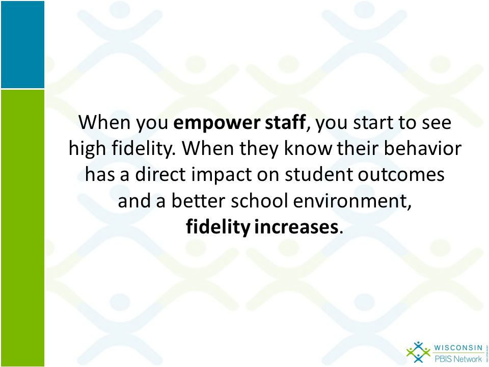 When you empower staff, you start to see high fidelity.