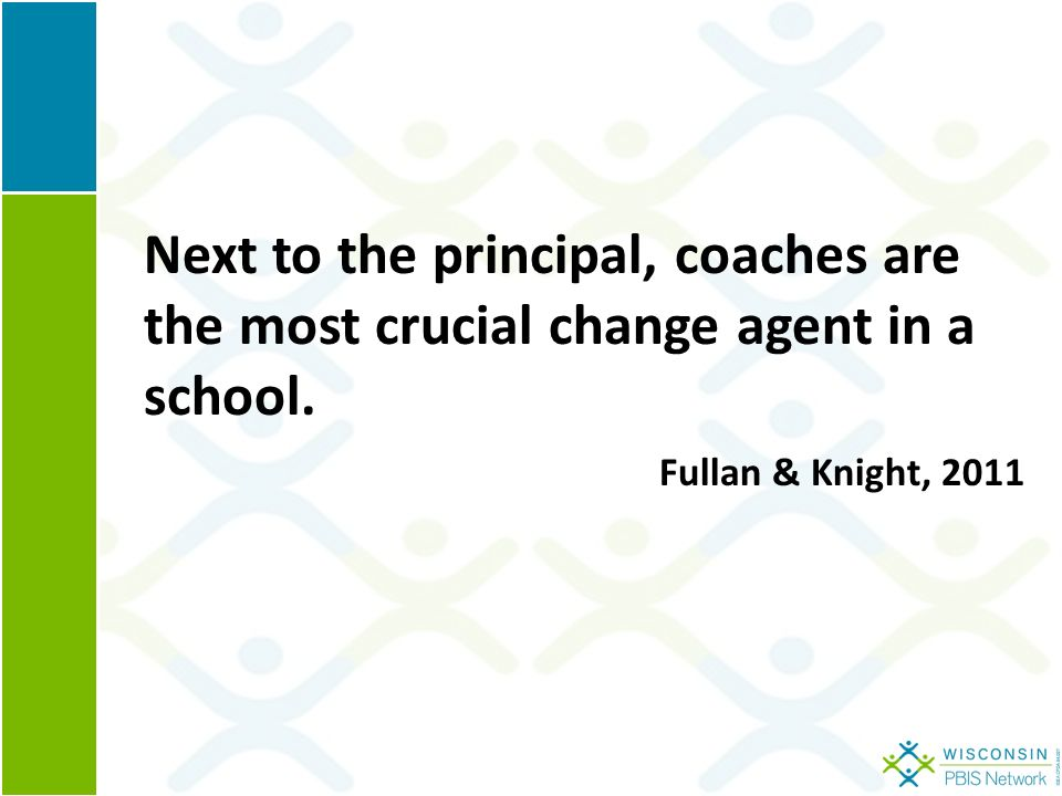 Next to the principal, coaches are the most crucial change agent in a school. Fullan & Knight, 2011