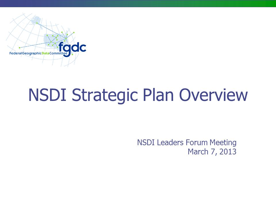 NSDI Strategic Plan Overview NSDI Leaders Forum Meeting March 7, 2013