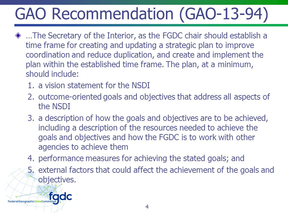 GAO Recommendation (GAO-13-94) …The Secretary of the Interior, as the FGDC chair should establish a time frame for creating and updating a strategic plan to improve coordination and reduce duplication, and create and implement the plan within the established time frame.