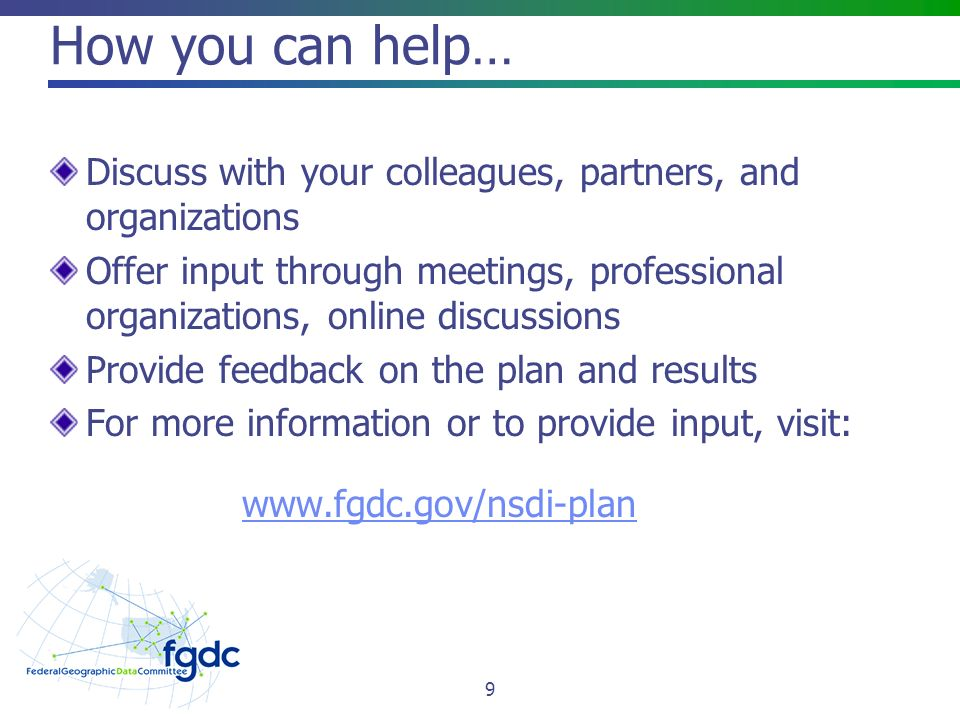 How you can help… Discuss with your colleagues, partners, and organizations Offer input through meetings, professional organizations, online discussions Provide feedback on the plan and results For more information or to provide input, visit:   9