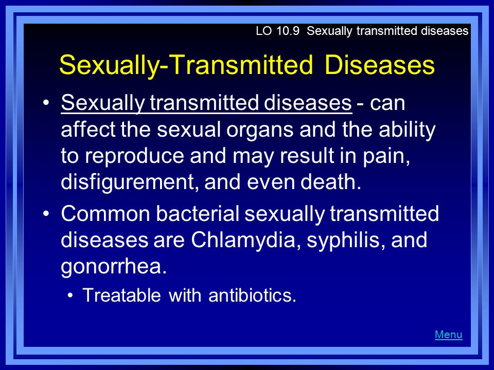 Sexually-Transmitted Diseases Sexually transmitted diseases - can affect the sexual organs and the ability to reproduce and may result in pain, disfig