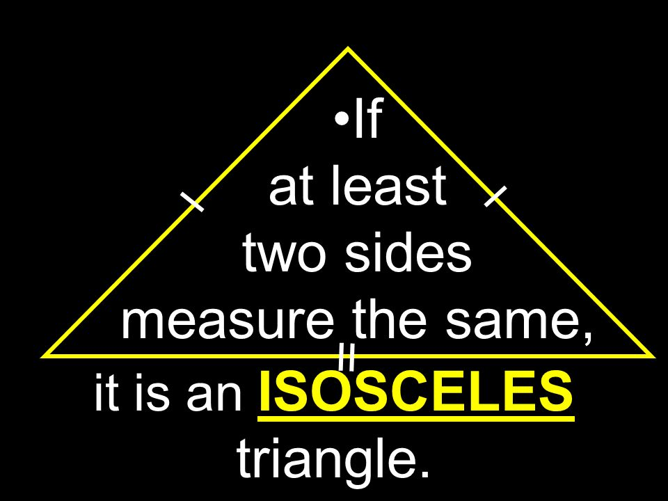 it is SCALENE. No sides the same If none of the sides have the same length,