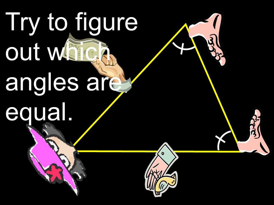 The angles by the feet are always congruent.