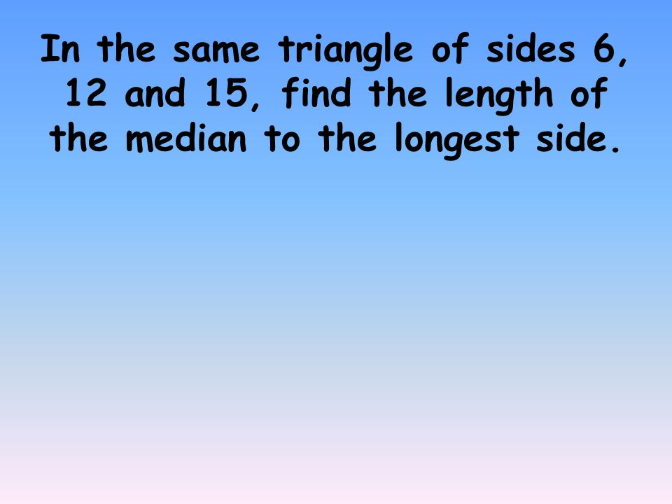 Law of cosines 94 what we know so far right triangle soh cah 6 in the same triangle of sides 6 12 and 15 find the length of the median to the longest side ccuart Image collections