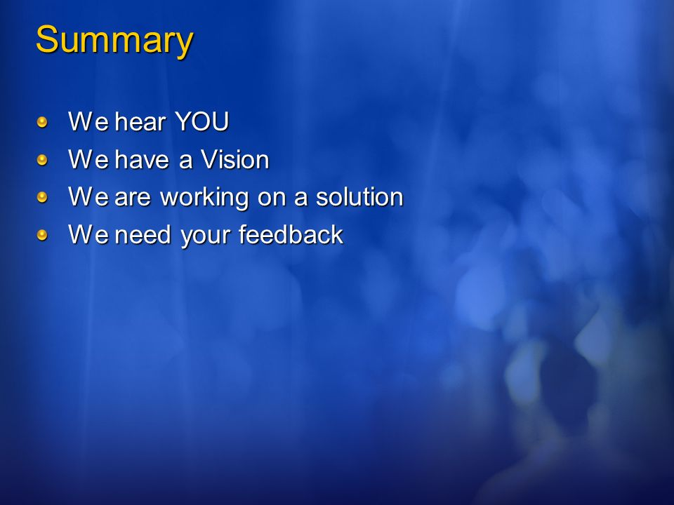 Summary We hear YOU We have a Vision We are working on a solution We need your feedback