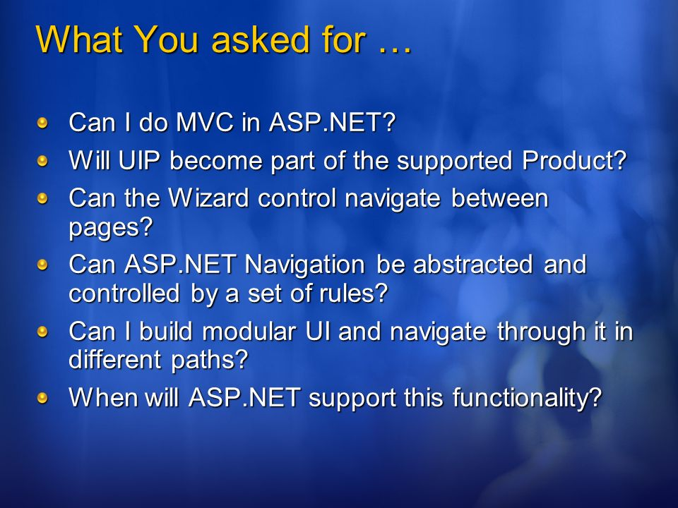 What You asked for … Can I do MVC in ASP.NET. Will UIP become part of the supported Product.
