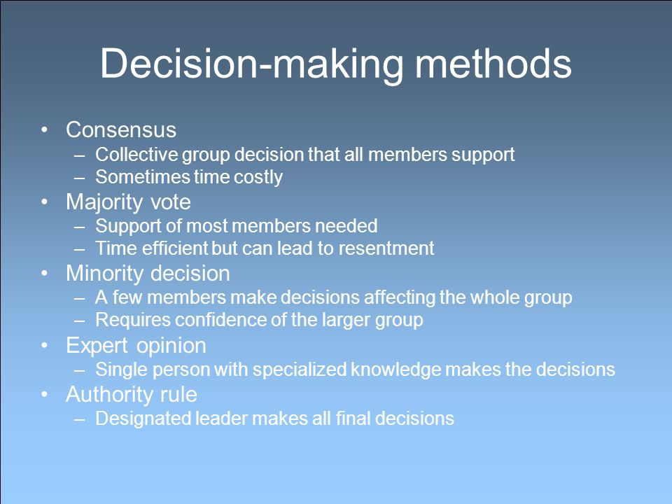 Decision-making methods Consensus –Collective group decision that all members support –Sometimes time costly Majority vote –Support of most members ne