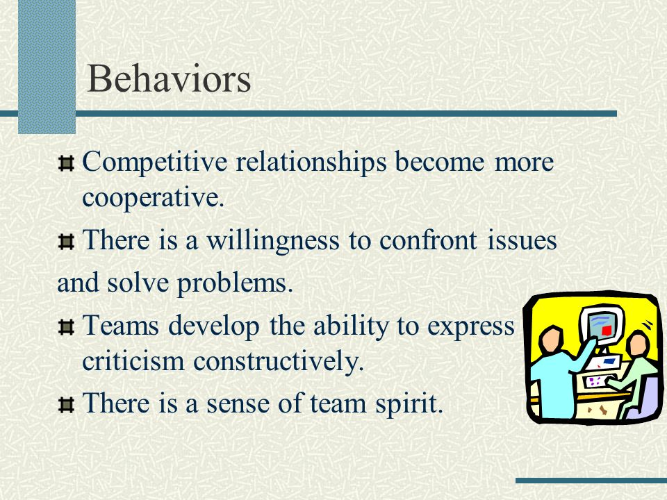 Behaviors Competitive relationships become more cooperative.