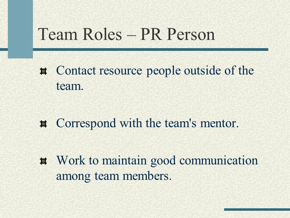 Team Roles – PR Person Contact resource people outside of the team.
